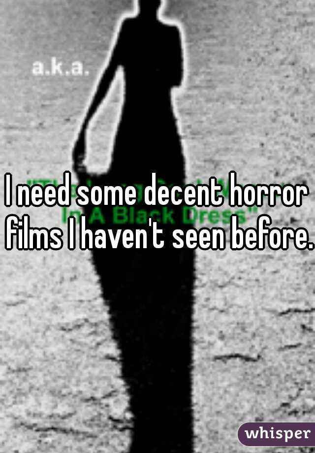 I need some decent horror films I haven't seen before.