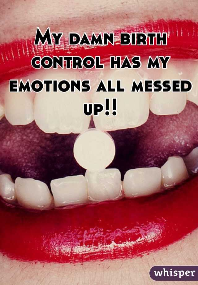 My damn birth control has my emotions all messed up!!