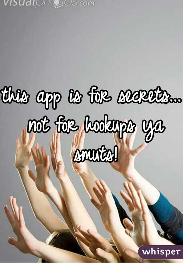 this app is for secrets... not for hookups ya smuts!
