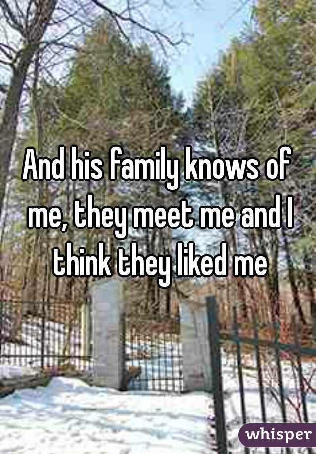 And his family knows of me, they meet me and I think they liked me