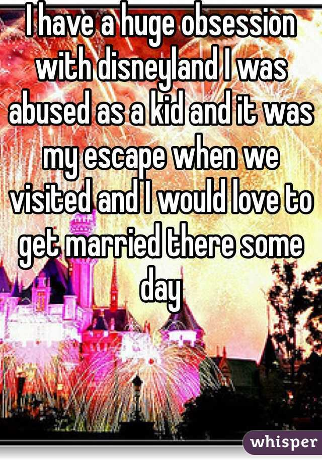 I have a huge obsession with disneyland I was abused as a kid and it was my escape when we visited and I would love to get married there some day