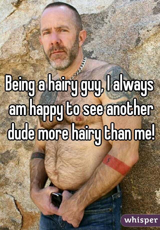 Being a hairy guy, I always am happy to see another dude more hairy than me!