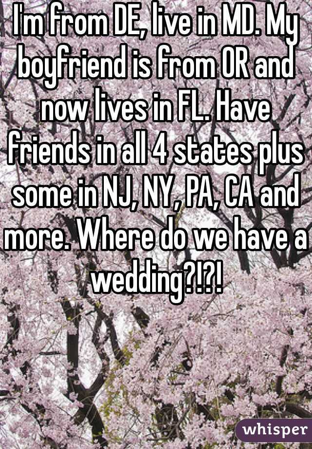 I'm from DE, live in MD. My boyfriend is from OR and now lives in FL. Have friends in all 4 states plus some in NJ, NY, PA, CA and more. Where do we have a wedding?!?!