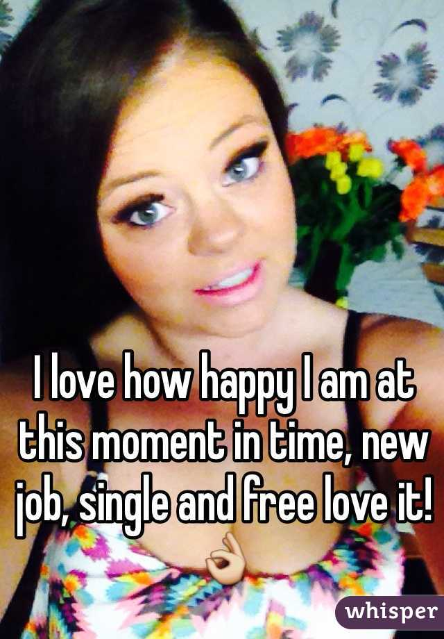 I love how happy I am at this moment in time, new job, single and free love it! 👌