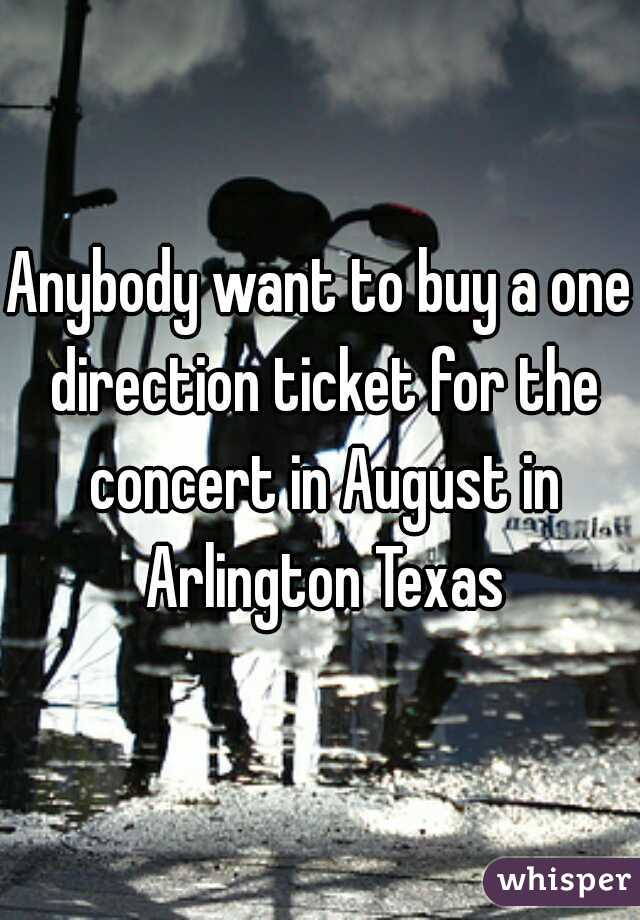 Anybody want to buy a one direction ticket for the concert in August in Arlington Texas