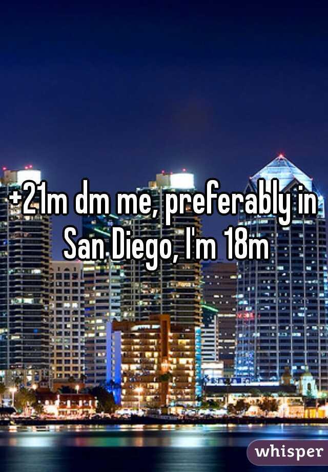 +21m dm me, preferably in San Diego, I'm 18m
