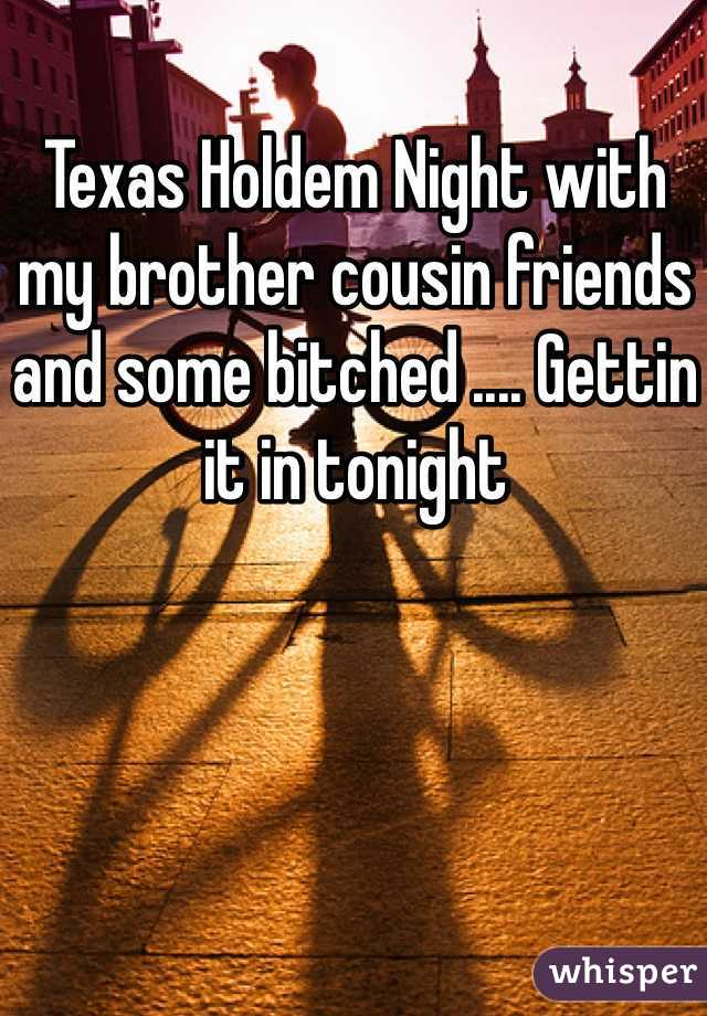 Texas Holdem Night with my brother cousin friends and some bitched .... Gettin it in tonight