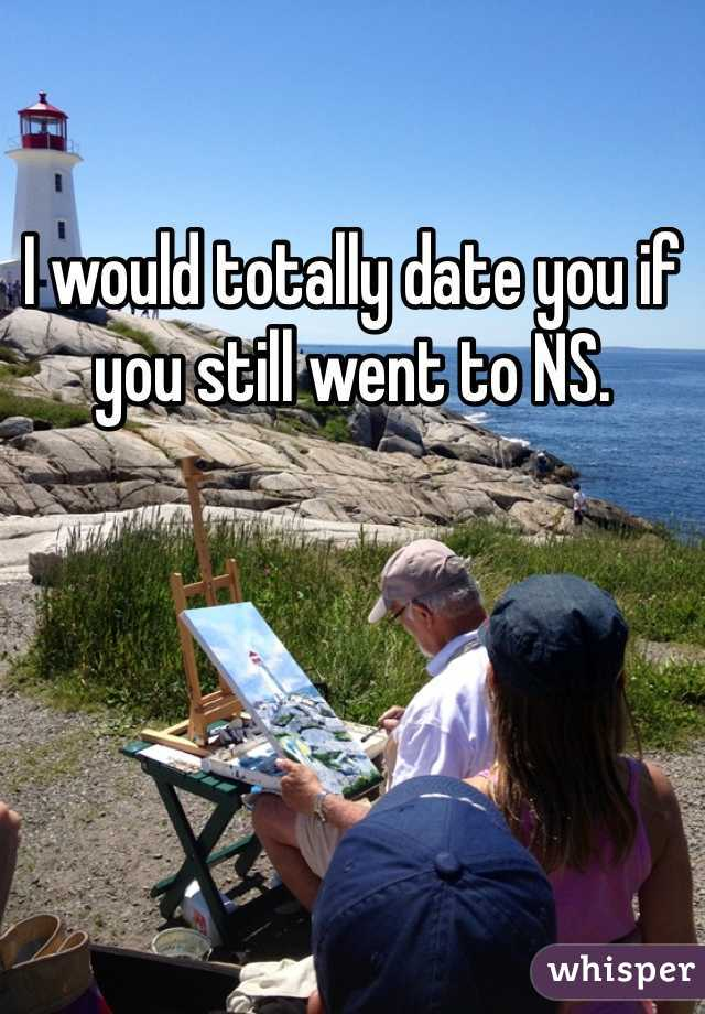 I would totally date you if you still went to NS.