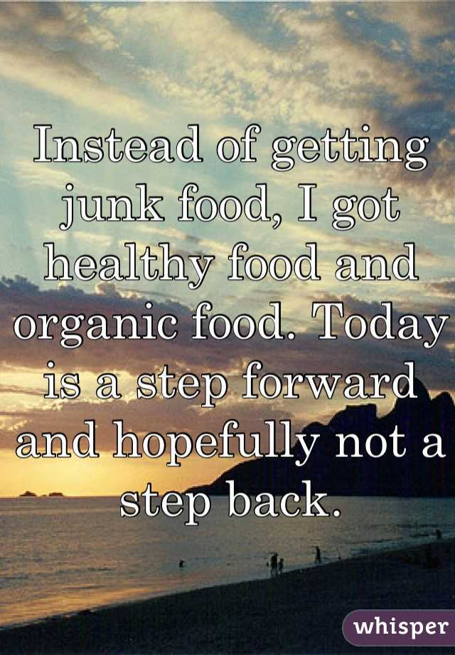 Instead of getting junk food, I got healthy food and organic food. Today is a step forward and hopefully not a step back.