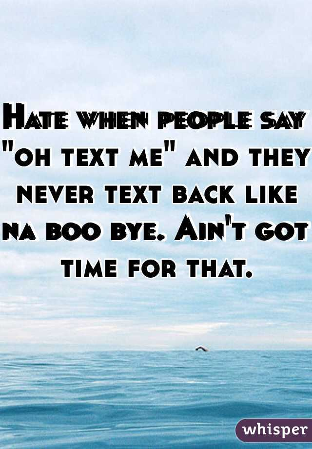 """Hate when people say """"oh text me"""" and they never text back like na boo bye. Ain't got time for that."""