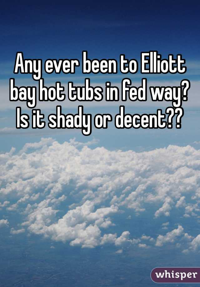 Any ever been to Elliott bay hot tubs in fed way? Is it shady or decent??