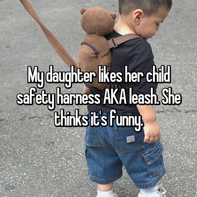 My daughter likes her child safety harness AKA leash. She thinks it's funny.