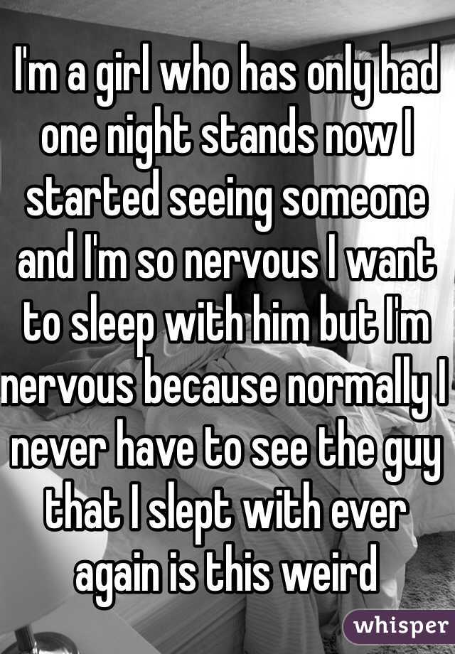 I'm a girl who has only had one night stands now I started seeing