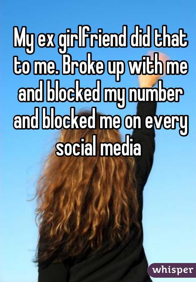 My ex girlfriend did that to me  Broke up with me and