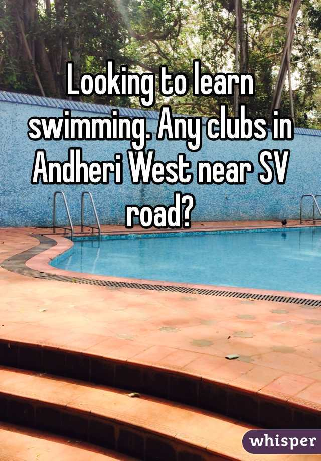 Looking to learn swimming. Any clubs in Andheri West near SV road?