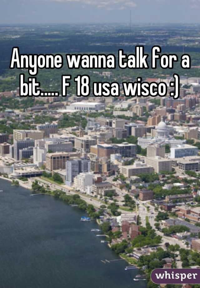 Anyone wanna talk for a bit..... F 18 usa wisco :)