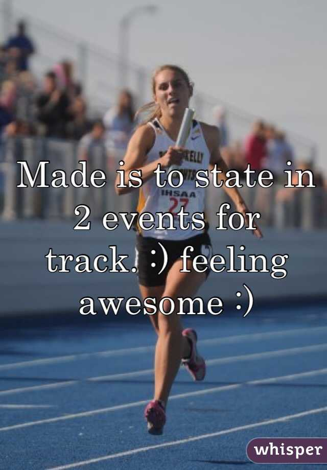 Made is to state in 2 events for track. :) feeling awesome :)