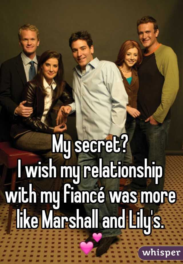 My secret? I wish my relationship with my fiancé was more like Marshall and Lily's. 💕