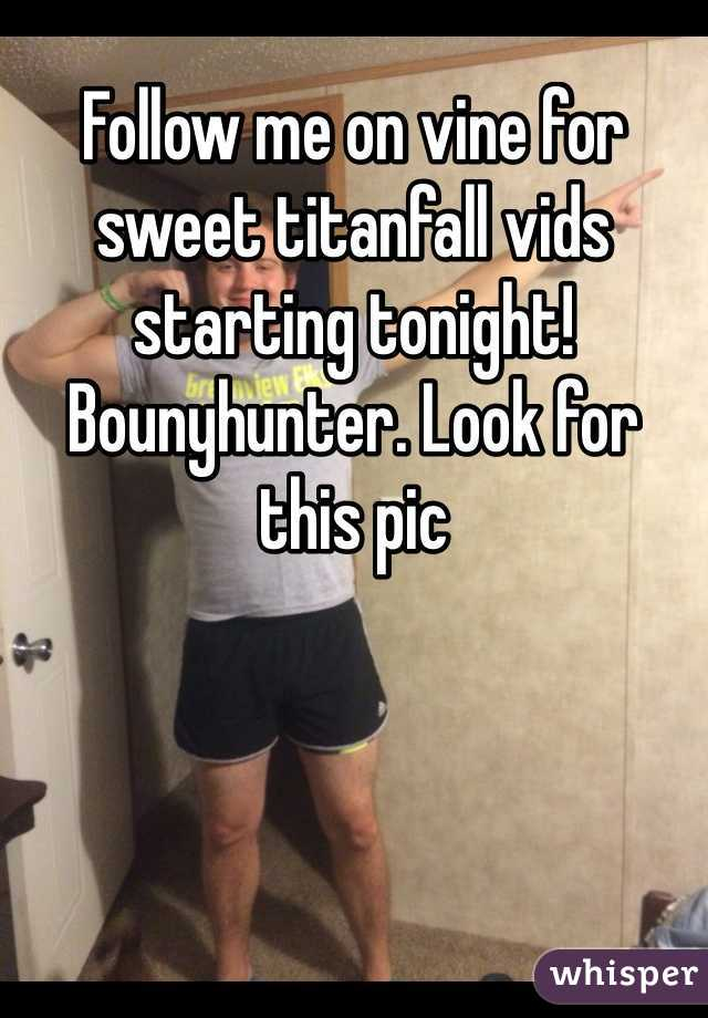 Follow me on vine for sweet titanfall vids starting tonight! Bounyhunter. Look for this pic