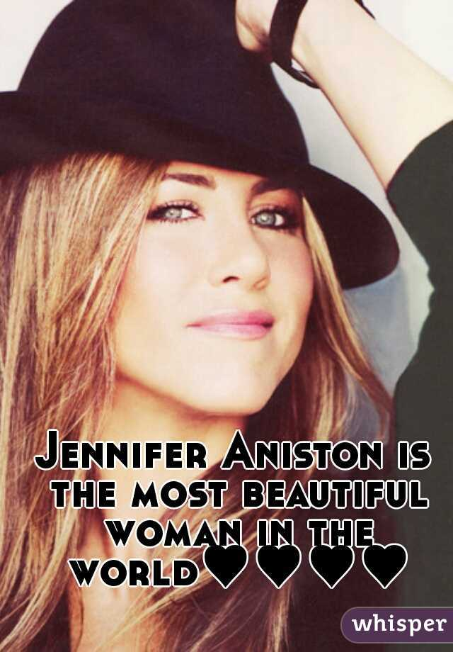 Jennifer Aniston is the most beautiful woman in the world♥♥♥♥