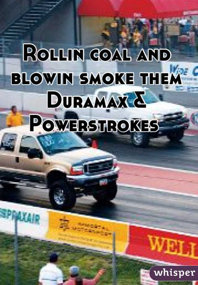 Rollin coal and blowin smoke them Duramax & Powerstrokes