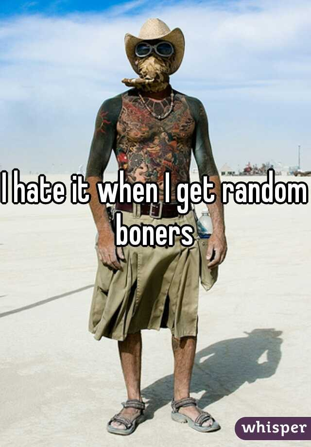 I hate it when I get random boners