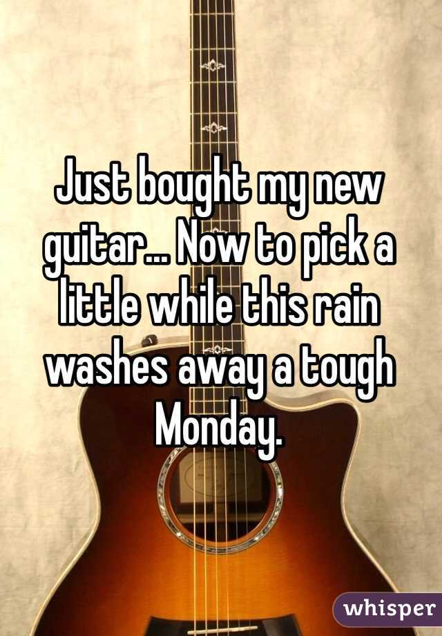 Just bought my new guitar... Now to pick a little while this rain washes away a tough Monday.