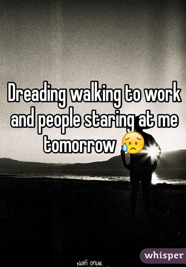 Dreading walking to work and people staring at me tomorrow 😥