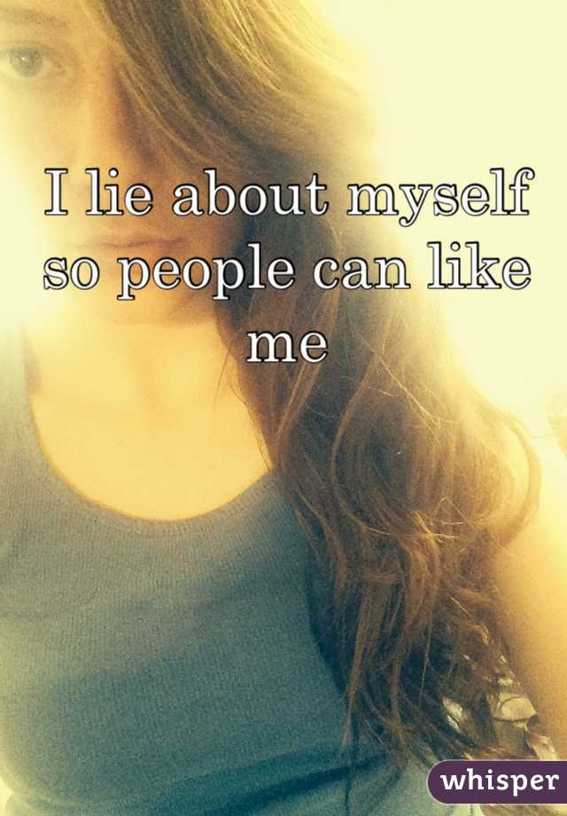 I lie about myself so people can like me