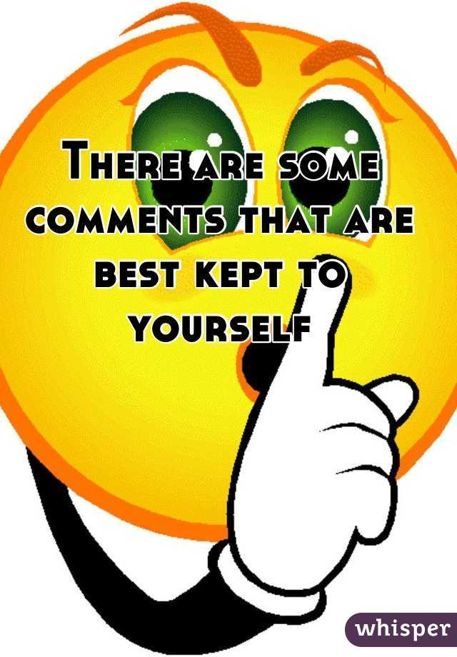 There are some comments that are best kept to yourself