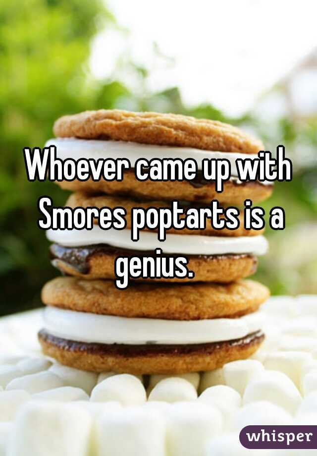 Whoever came up with Smores poptarts is a genius.