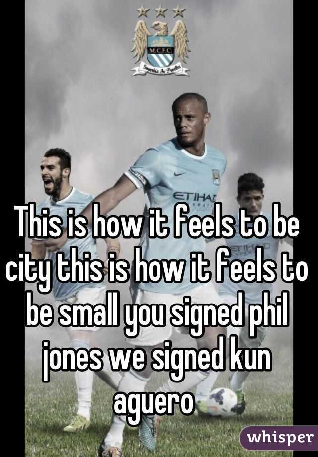 This is how it feels to be city this is how it feels to be small you signed phil jones we signed kun aguero