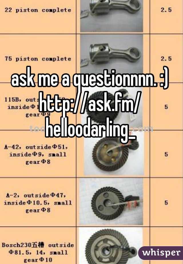 ask me a questionnnn. :)  http://ask.fm/helloodarling_