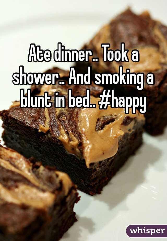 Ate dinner.. Took a shower.. And smoking a blunt in bed.. #happy
