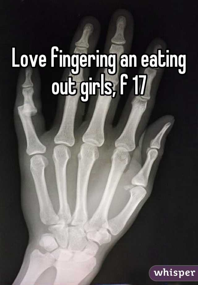 Love fingering an eating out girls, f 17
