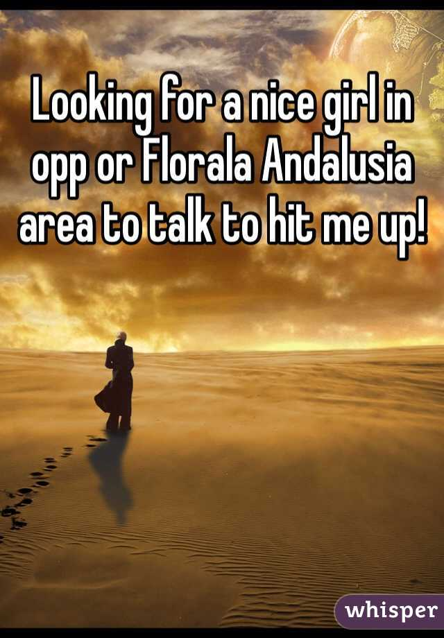 Looking for a nice girl in opp or Florala Andalusia area to talk to hit me up!