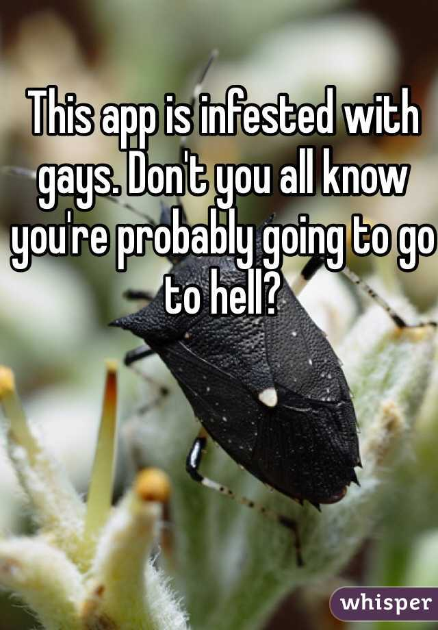 This app is infested with gays. Don't you all know you're probably going to go to hell?
