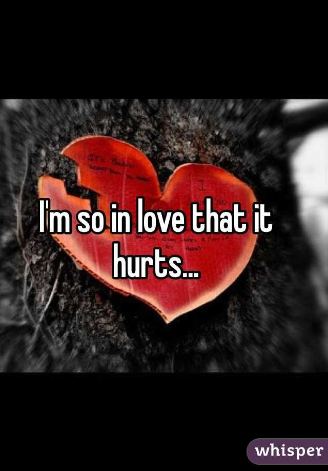 I'm so in love that it hurts...