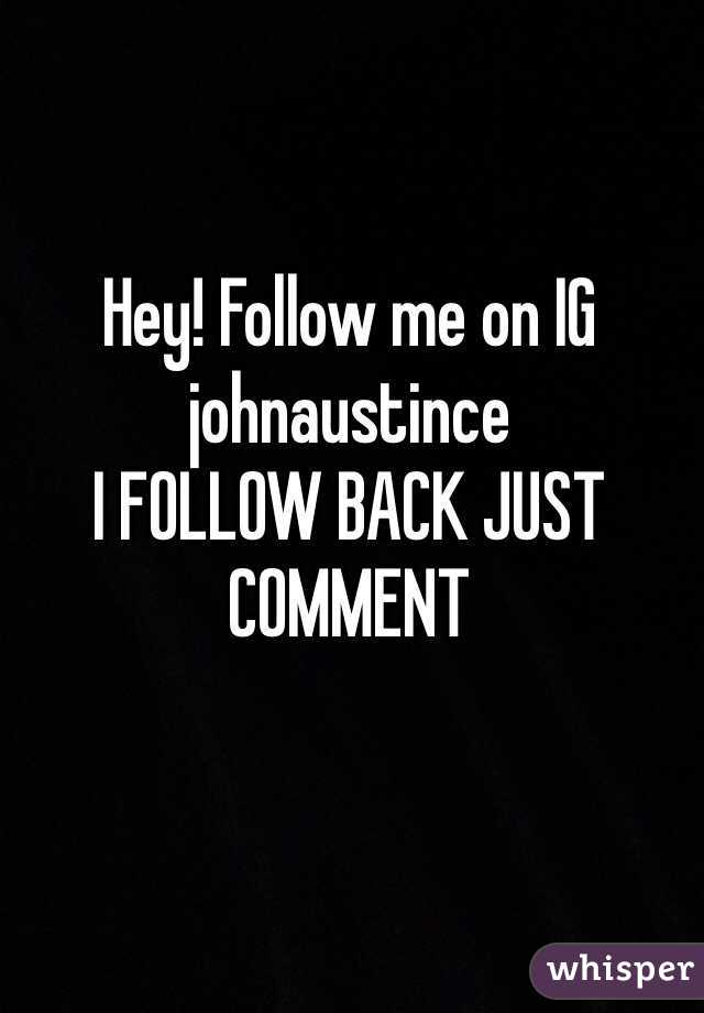 Hey! Follow me on IG johnaustince  I FOLLOW BACK JUST COMMENT