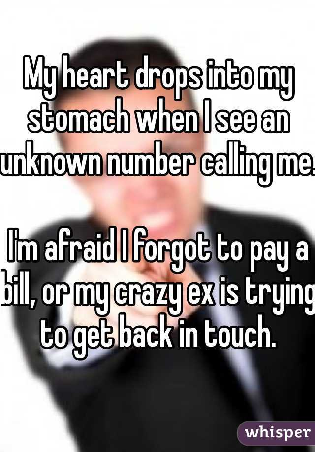 My heart drops into my stomach when I see an unknown number calling me.  I'm afraid I forgot to pay a bill, or my crazy ex is trying to get back in touch.