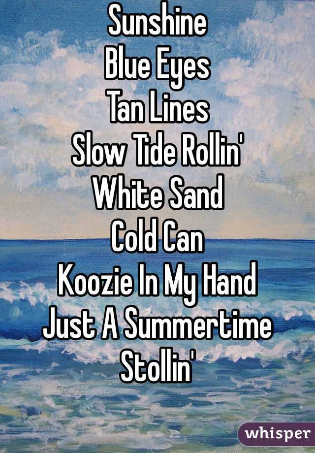 Sunshine Blue Eyes Tan Lines Slow Tide Rollin' White Sand Cold Can Koozie In My Hand  Just A Summertime Stollin'