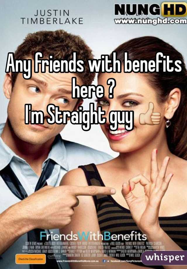 Any friends with benefits here ?  I'm Straight guy 👍