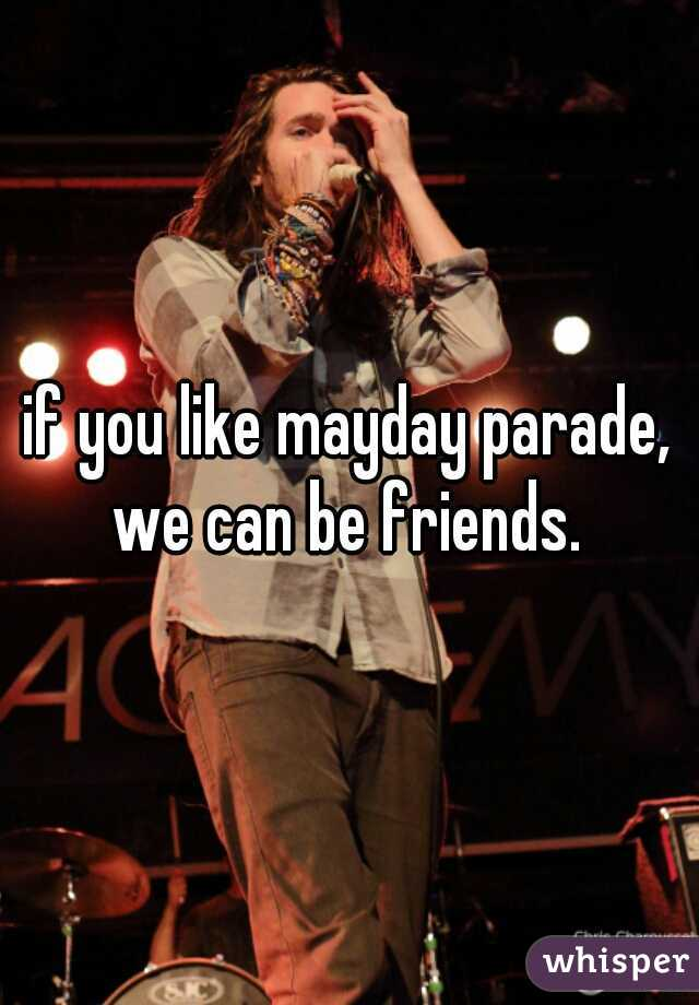 if you like mayday parade, we can be friends.