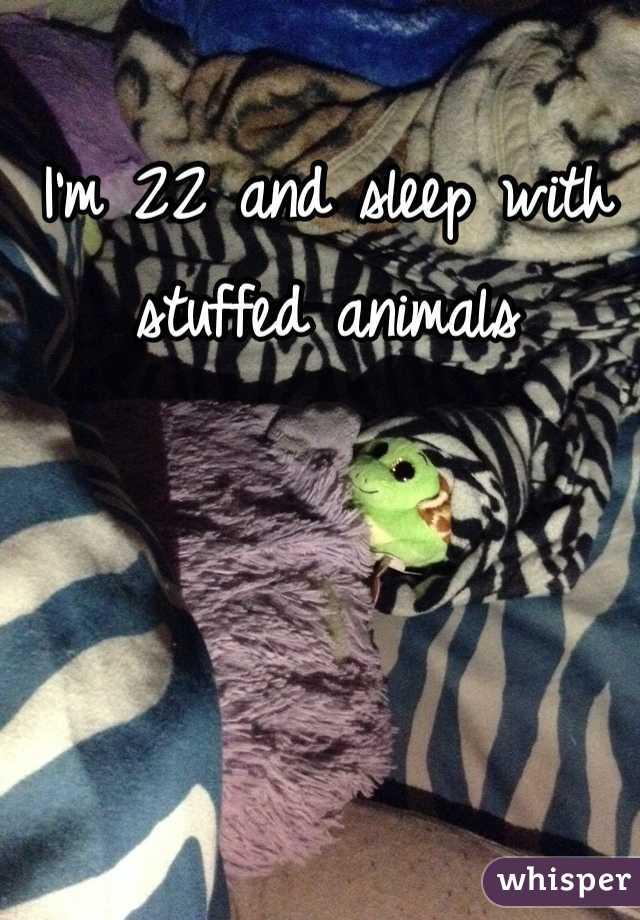 I'm 22 and sleep with stuffed animals