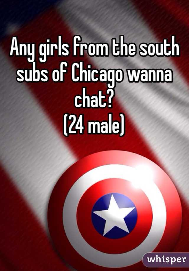 Any girls from the south subs of Chicago wanna chat? (24 male)