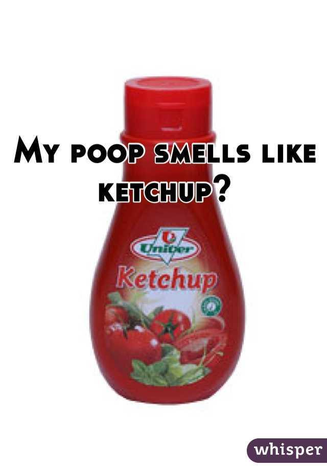 My poop smells like ketchup?