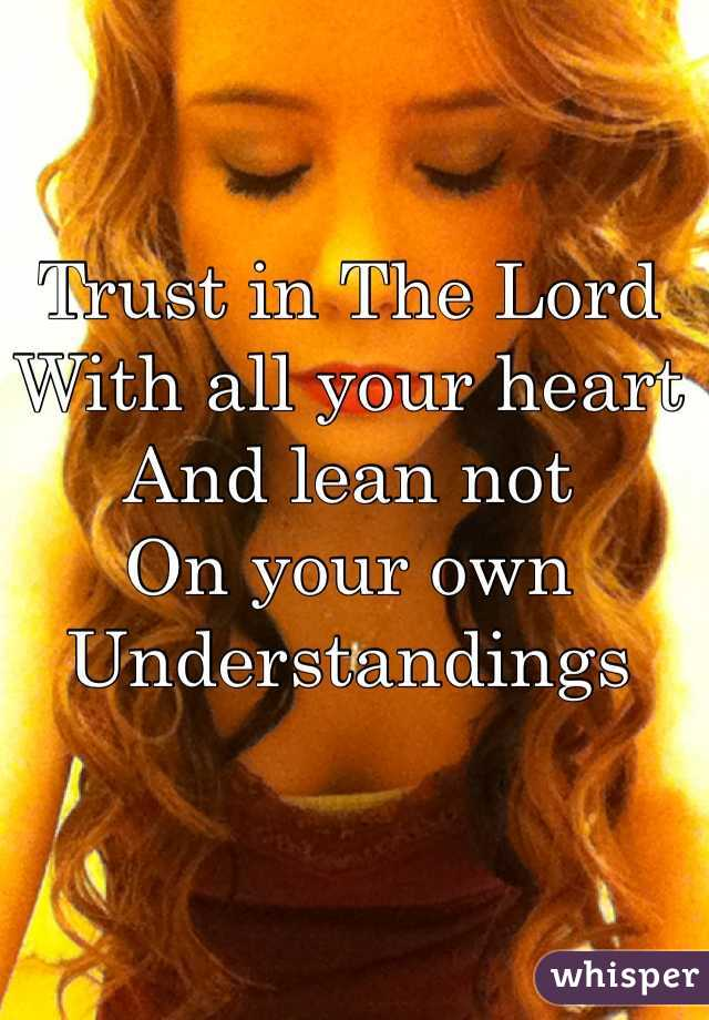 Trust in The Lord With all your heart And lean not On your own  Understandings