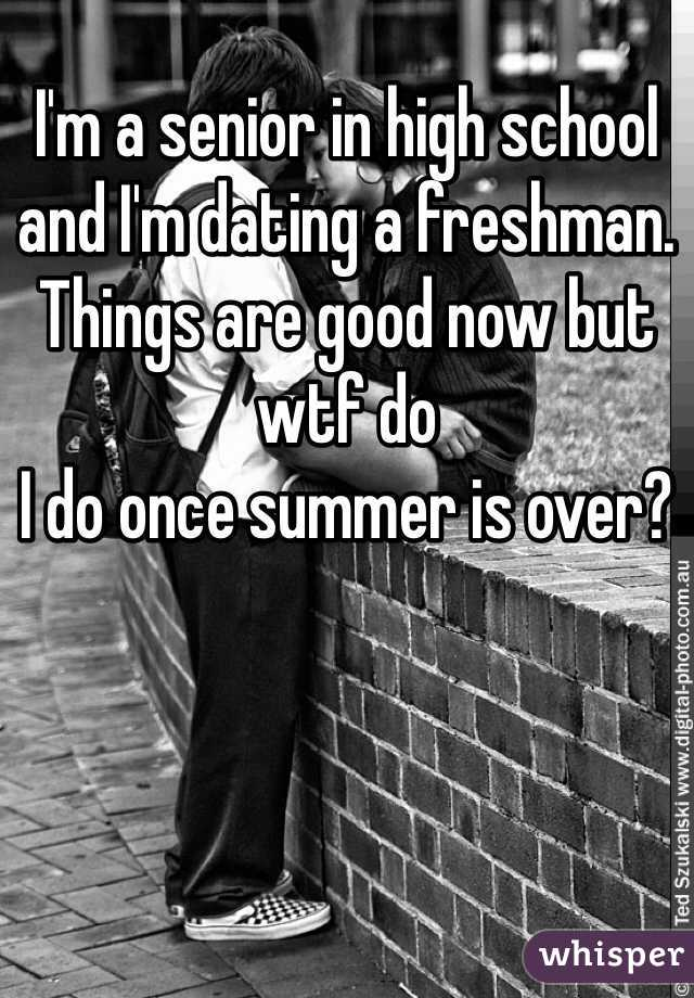 I'm a senior in high school and I'm dating a freshman. Things are good now but wtf do I do once summer is over?