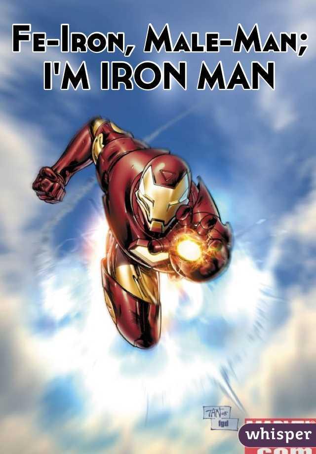 Fe-Iron, Male-Man; I'M IRON MAN