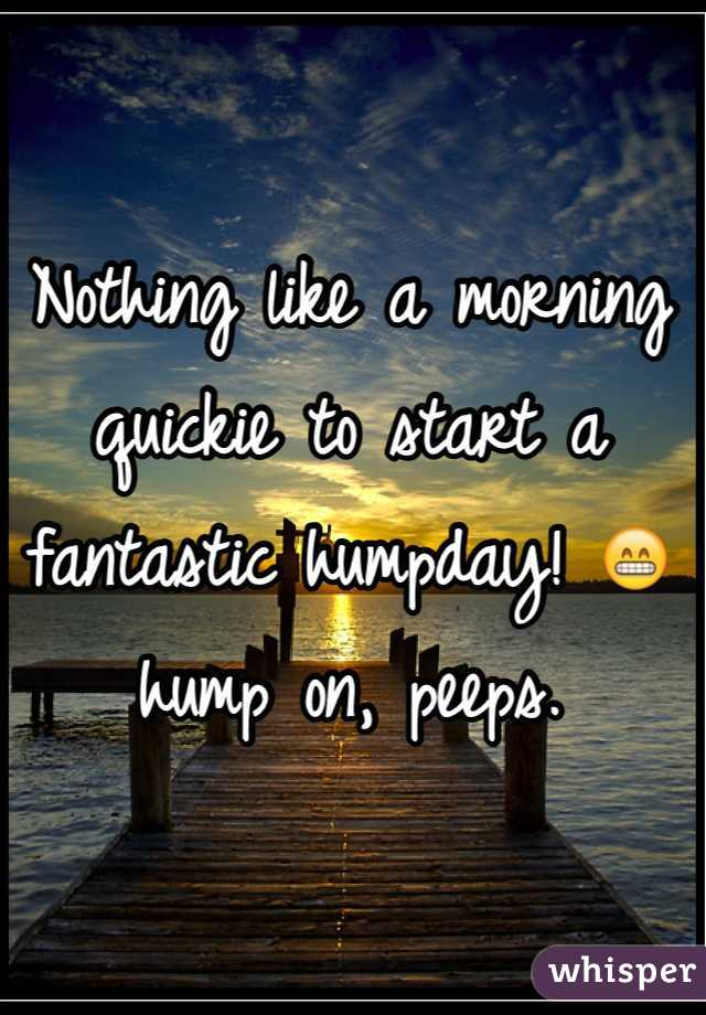 Nothing like a morning quickie to start a fantastic humpday! 😁 hump on, peeps.